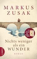 Nichts weniger als ein Wunder - Markus Zusak - E-Book