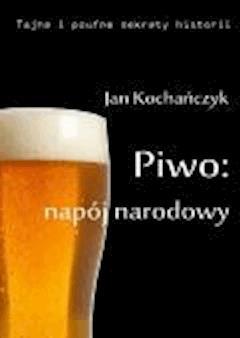 Piwo: napój narodowy - Jan Kochańczyk - ebook