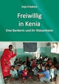 Freiwillig in Kenia - Anja Friedrich - E-Book