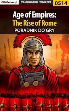 "Age of Empires: The Rise of Rome - poradnik do gry - Daniel ""Thorwalian"" Kazek - ebook"