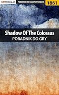 """Shadow of the Colossus - poradnik do gry - Patrick """"Yxu"""" Homa - ebook"""
