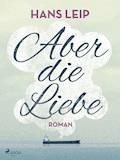 Aber die Liebe - Hans Leip - E-Book