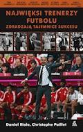 Najwięksi trenerzy futbolu zdradzają tajemnice sukcesu - Daniel Riolo, Christophe Pailett - ebook