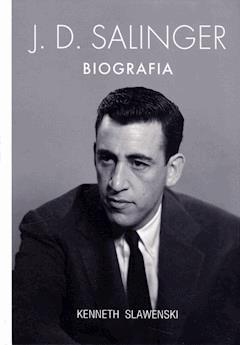 J.D. Salinger. Biografia - Kenneth Slawenski - ebook