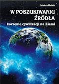 W poszukiwaniu źródła – korzenie cywilizacji na Ziemi - Łukasz Kulak - ebook