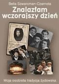 Znalazłam wczorajszy dzień. Moja osobista tradycja żydowska - Bella Szwarcman-Czarnota - ebook