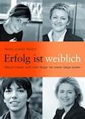 Erfolg ist weiblich - Heide-Ulrike Wendt - E-Book