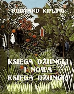 Księga dżungli  i  Druga księga dżungli. Obydwie części w jednym tomie - Rudyard Kipling - ebook
