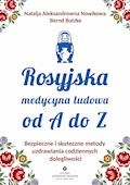 Rosyjska medycyna ludowa do A do Z. Bezpieczne i skuteczne metody uzdrawiania codziennych dolegliwości - Natalja Aleksandrowna Nowikowa, Bernd Butzke - ebook
