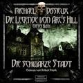 Die schwarze Stadt (Die Legende von Arc's Hill 1) - Michael Dissieux - Hörbüch