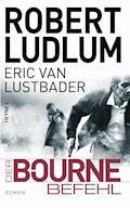 Der Bourne Befehl - Robert Ludlum - E-Book