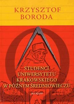 Studenci Uniwersytetu Krakowskiego w późnym średniowieczu - Krzysztof Boroda - ebook