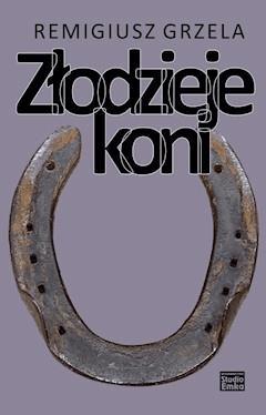 Złodzieje koni - Remigiusz Grzela - ebook