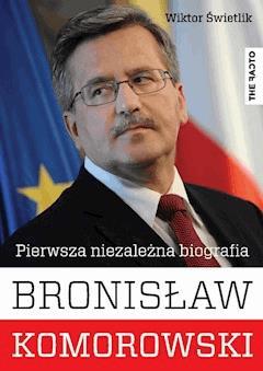 Bronisław Komorowski. Pierwsza niezależna biografia - Wiktor Świetlik - ebook