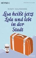 Lisa heißt jetzt Lola und lebt in der Stadt - Romy Hausmann - E-Book