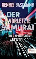 Der vorletzte Samurai - Dennis Gastmann - E-Book