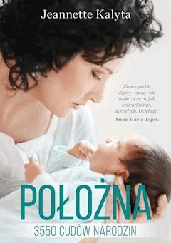 Położna. 3550 cudów narodzin - Jeannette Kalyta - ebook + audiobook