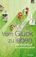 Vom Glück zu leben - Titus Müller - E-Book
