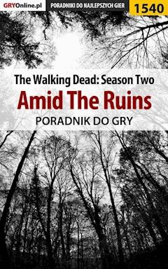 "The Walking Dead: Season Two - Amid The Ruins - poradnik do gry - Jacek ""Ramzes"" Winkler - ebook"