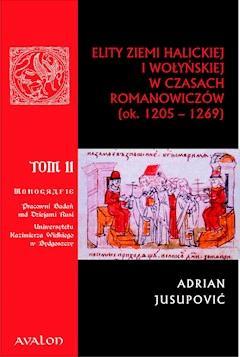 Elity ziemi halickiej i wołyńskiej w czasach Romanowiczów (1205-1269). Studium prozopograficzne - Adrian Jusupovic - ebook