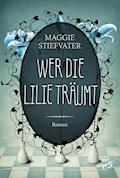 Wer die Lilie träumt - Maggie Stiefvater - E-Book