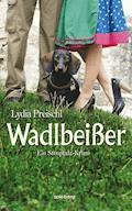 Wadlbeißer - Lydia Preischl - E-Book