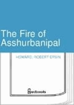 The Fire of Asshurbanipal - Robert Ervin Howard - ebook