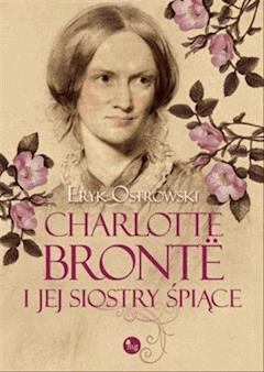 Charlotte Bronte i jej siostry śpiące - Eryk Ostrowski - ebook