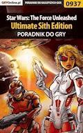 """Star Wars: The Force Unleashed - Ultimate Sith Edition - poradnik do gry - Zamęcki """"g40st"""" Przemysław - ebook"""