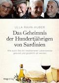 Das Geheimnis der Hundertjährigen von Sardinien - Ulla Rahn-Huber - E-Book