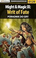 "Might  Magic IX: Writ of Fate - poradnik do gry - Janusz ""Solnica"" Burda - ebook"