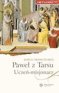 Paweł z Tarsu. Uczeń-misjonarz - Jose H. Prado Flores - ebook