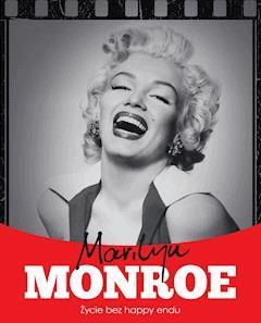 Marilyn Monroe. Życie bez happy endu - Krzysztof Żywczak - ebook