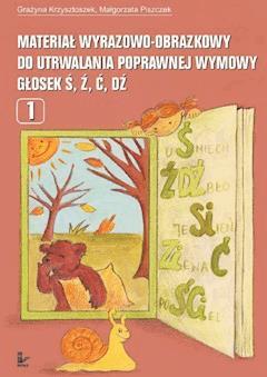 Materiał wyrazowo-obrazkowy do utrwalania poprawnej wymowy głosek ś, ź, ć, dź - Grażyna Krzysztoszek, Małgorzata Piszczek - ebook
