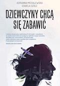 Dziewczyny chcą się zabawić - Adrianna Michalewska, Izabela Szolc - ebook