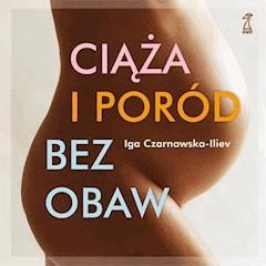 Ciąża i poród bez obaw - Iga Czarnawska-Iliev - ebook