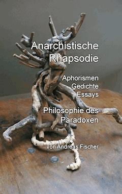 Anarchistische Rhapsodie - Andreas Fischer - E-Book