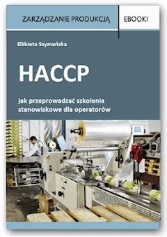 HACCP – jak przeprowadzać szkolenia stanowiskowe dla operatorów - Elżbieta Szymańska - ebook