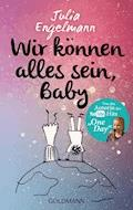Wir können alles sein, Baby - Julia Engelmann - E-Book