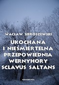Ukochana i nieśmiertelna. Przepowiednia Wernyhory, Sclavus saltans – wspomnienie z Syberii - Wacław Sieroszewski - ebook