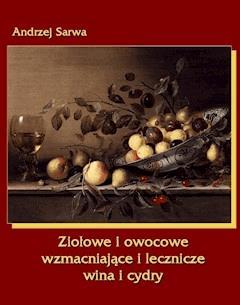 Ziołowe i owocowe  wzmacniające i lecznicze wina i cydry - Andrzej Sarwa - ebook