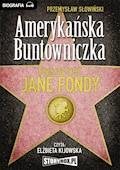 Amerykańska Buntowniczka. Burzliwe życie Jane Fondy - Przemysław Słowiński - audiobook