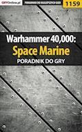 """Warhammer 40,000: Space Marine - poradnik do gry - Michał """"Kwiść"""" Chwistek - ebook"""