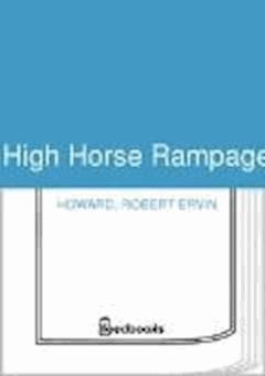 High Horse Rampage - Robert Ervin Howard - ebook