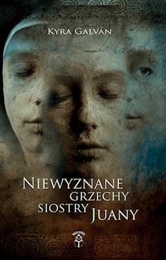 Niewyznane grzechy siostry Juany - Kyra Galvan - ebook