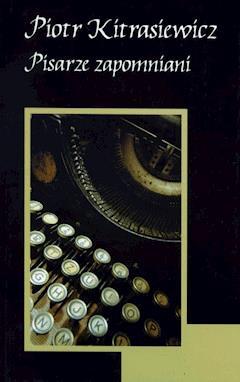 Pisarze zapomniani - Piotr Kitrasiewicz - ebook