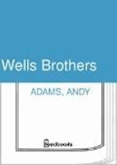 Wells Brothers - Andy Adams - ebook