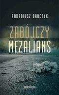 Zabójczy mezalians - Arkadiusz Babczyk - ebook