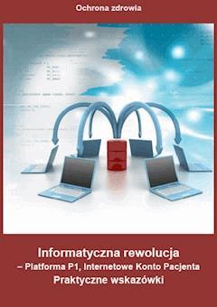Informatyczna rewolucja - Platforma P1, Internetowe Konto Pacjenta - Opracowanie zbiorowe - ebook