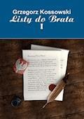 Listy do brata I - Grzegorz Kossowski - ebook